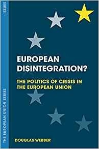 EUROPEAN DISINTEGRATION? The Politics of Crisis in The European Union