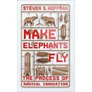 MAKE ELEPHANTS FLY - THE PROCESS OF RADICAL INNOVATION