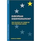 EUROPEAN DISINTEGRATION? The Politics of Crisis in The European Union