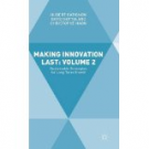 MAKING INNOVATION LAST: VOLUME 2 - SUSTAINABLE STRATEGIES FOR LONG TERM GROWTH