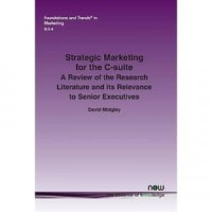 STRATEGIC MARKETING FOR THE C-SUITE A review of the Research Literature and its Relevance to Senior Executives.