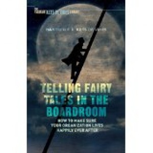 TELLING FAIRY TALES IN THE BOARDROOM - HOW TO MAKE SURE YOUR ORGANIZATION LIVES HAPPILY EVER AFTER